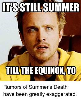 Click image for larger version  Name:its-still-summe-till-the-eouinox-yo-rumors-of-summers-death-3552655.jpg Views:172 Size:46.8 KB ID:31289