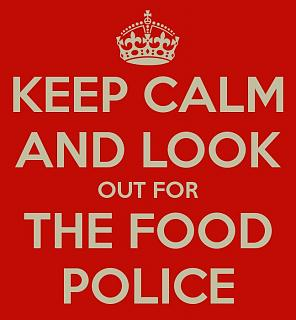 Click image for larger version  Name:keep-calm-and-look-out-for-the-food-police-1-1.jpg Views:98 Size:33.9 KB ID:38682